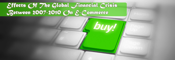 Effects Of The Global Financial Crisis Between 2007-2010 On E-Commerce In The UK